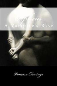 Orpheus: A Vampire's Rise: Erotic Edition