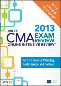 Wiley CMA Exam Review 2013 Online Intensive Review + Test Bank: Part 1, Financial Planning, Performance and Control