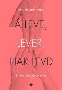 Å leve, lever, har levd; et møte med alderdommen - Arne Schrøder Kvalvik   Ridgeroadrun.org