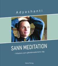 Sann meditation : frihetens och självkännedomens väg