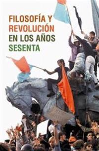 Filosofia y revolucion en los anos sesenta / Philosophy and Revolution in the Sixties