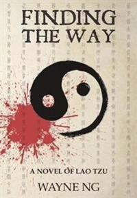 Finding the Way: A Novel of Lao Tzu