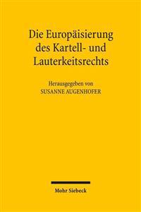 Die Europaisierung Des Kartell- Und Lauterkeitsrechts