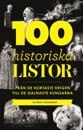 100 historiska listor : från de kortaste krigen till de galnaste kungarna