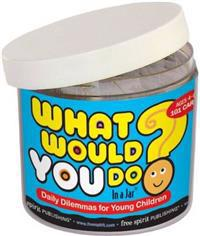 What Would You Do? In A Jar