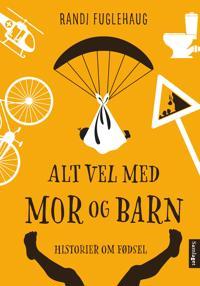 Alt vel med mor og barn - Randi Fuglehaug | Inprintwriters.org