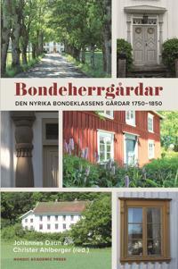 Bondeherrgårdar : Den nyrika bondeklassens gårdar 1750–1850
