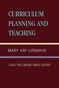 Curriculum Planning and Teaching Using the School Library Media Center