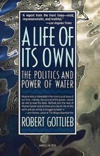 A Life of Its Own: The Politics and Power of Water