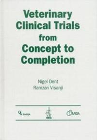 Veterinary Clinical Trials from Concept to Completion