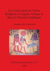 Les Astres dans les Textes Religieux en Egypte Antique et dans les Hymnes Orphiques