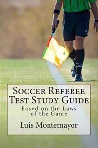 Soccer Referee Test Study Guide: Based on the Laws of the Game