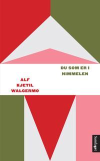 Du som er i himmelen - Alf Kjetil Walgermo | Inprintwriters.org