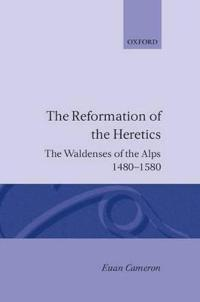 The Reformation of the Heretics