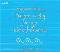 Vägledd meditation : balansera dig för nya tidens frekvenser