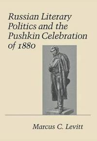 Russian Literary Politics and the Pushkin Celebration of 1880