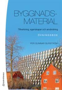 Byggnadsmaterial : tillverkning, egenskaper och användning - övningsbok