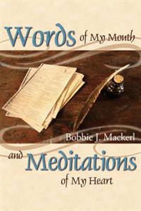 Words of My Mouth and Meditations of My Heart