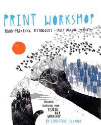 Print Workshop: Hand-Printing Techniques + Truly Original Projects