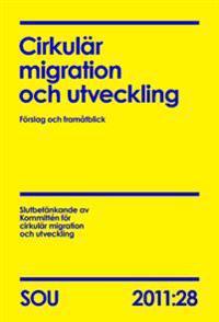 Cirkulär migration och utveckling (SOU 2011:28) : Förslag och framåtblick