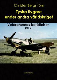 Tyska flygare under andra världskriget : veteranernas berättelser Del 2