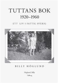 Tuttans bok 1920-1960 : ett liv i fattigsverige