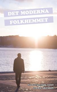Det Moderna Folkhemmet : en Sverigevänlig vision