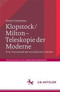 Klopstock/Milton - Teleskopie Der Moderne: Eine Transversale Der Europäischen Literatur