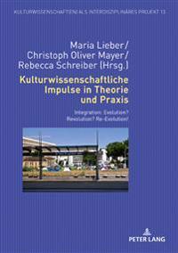 Kulturwissenschaftliche Impulse in Theorie Und Praxis: Integration: Evolution? Revolution? Re-Evolution!