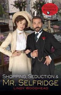 Shopping, Seduction & Mr. Selfridge