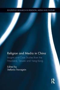 Religion and Media in China: Insights and Case Studies from the Mainland, Taiwan and Hong Kong