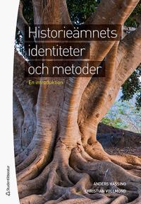 Historieämnets identiteter och metoder : en introduktion