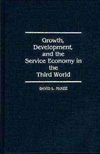 Growth, Development, and the Service Economy in the Third World