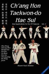 Ch'ang Hon Taekwon-Do Hae Sul: Real Applications to the Itf Patterns: Vol 2