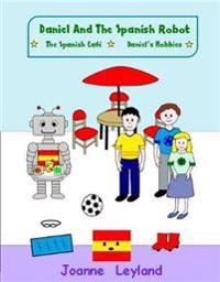 Daniel and the Spanish Robot - Book 2: Two Lovely Stories in English Teaching Spanish to 3 - 7 Year Olds: The Spanish Cafe / Daniel's Hobbies