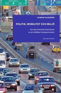 Politik, mobilitet och miljö : om den historiska framväxten av ett ohållbart transportsystem