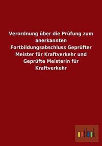 Verordnung Uber Die Prufung Zum Anerkannten Fortbildungsabschluss Geprufter Meister Fur Kraftverkehr Und Geprufte Meisterin Fur Kraftverkehr