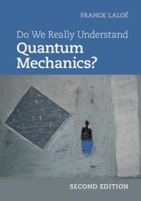 Do We Really Understand Quantum Mechanics?