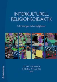 Interkulturell religionsdidaktik : utmaningar och möjligheter