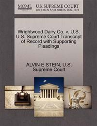 Wrightwood Dairy Co. V. U.S. U.S. Supreme Court Transcript of Record with Supporting Pleadings