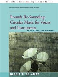 Rounds Re-Sounding, Circular Music for Voices and Instruments