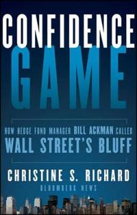 Confidence Game: How a Hedge Fund Manager Bill Ackman Called Wall Street's Bluff
