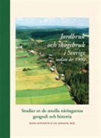 Jordbruk och skogsbruk i Sverige sedan år 1900 : studier av de areella näringarnas geografi och historia