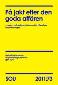 På jakt efter den goda affären (SOU 2011:73) :  analys och erfarenheter av den offentliga upphandlingen