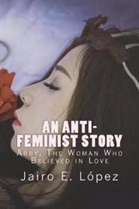 An Anti-Feminist Story: Abby, the Woman Who Believed in Love