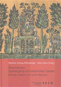 Spaziergang Im Kaiserlichen Garten: Schriften Uber Byzanz Und Seine Nachbarn, Festschrift Fur Arne Effenberger Zum 70. Geburtstag