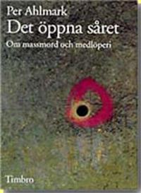 Det öppna såret - Om massmord och medlöperi