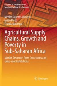 Agricultural Supply Chains, Growth and Poverty in Sub-Saharan Africa : Market Structure, Farm Constraints and Grass-root Institutions