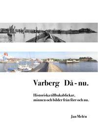Varberg Då - nu: Historiska tillbakablickar, minnen och bilder från förr och nu.