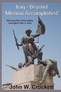 "Iraq - Beyond ""Mission Accomplished"": Winning the Unwinnable Insurgent War in Iraq"